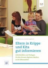 Eltern in Krippe und Kita gut informieren. Arbeitshilfen und Vorlagen für den Einsatz digitaler Medien in der Elternarbeit