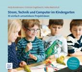 Strom, Technik und Computer im Kindergarten. 33 einfach umsetzbare Projektideen